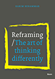 Reframing: The art of thinking differently