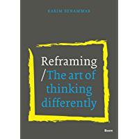 Reframing: The art of thinking differently (English Edition)