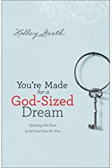 You're Made for a God-Sized Dream: Opening the Door to All God Has for You Kindle Edition