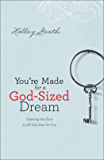 You're Made for a God-Sized Dream: Opening the Door to All God Has for You