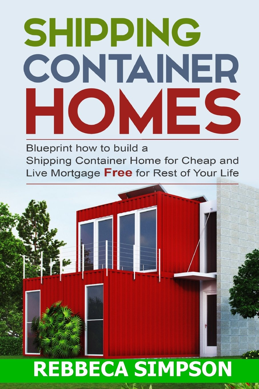 Shipping container homes blueprint how to build a shipping shipping container homes blueprint how to build a shipping container home for cheap and live mortgage free for rest of your life rebbeca simpson malvernweather Image collections
