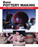 Basic Pottery Making: All the Skills and Tools You Need to Get Started (How To Basics)