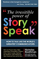 The Irresistible Power of StorySpeak: How to Talk Like the Worlds Greatest Communicators Capa comum