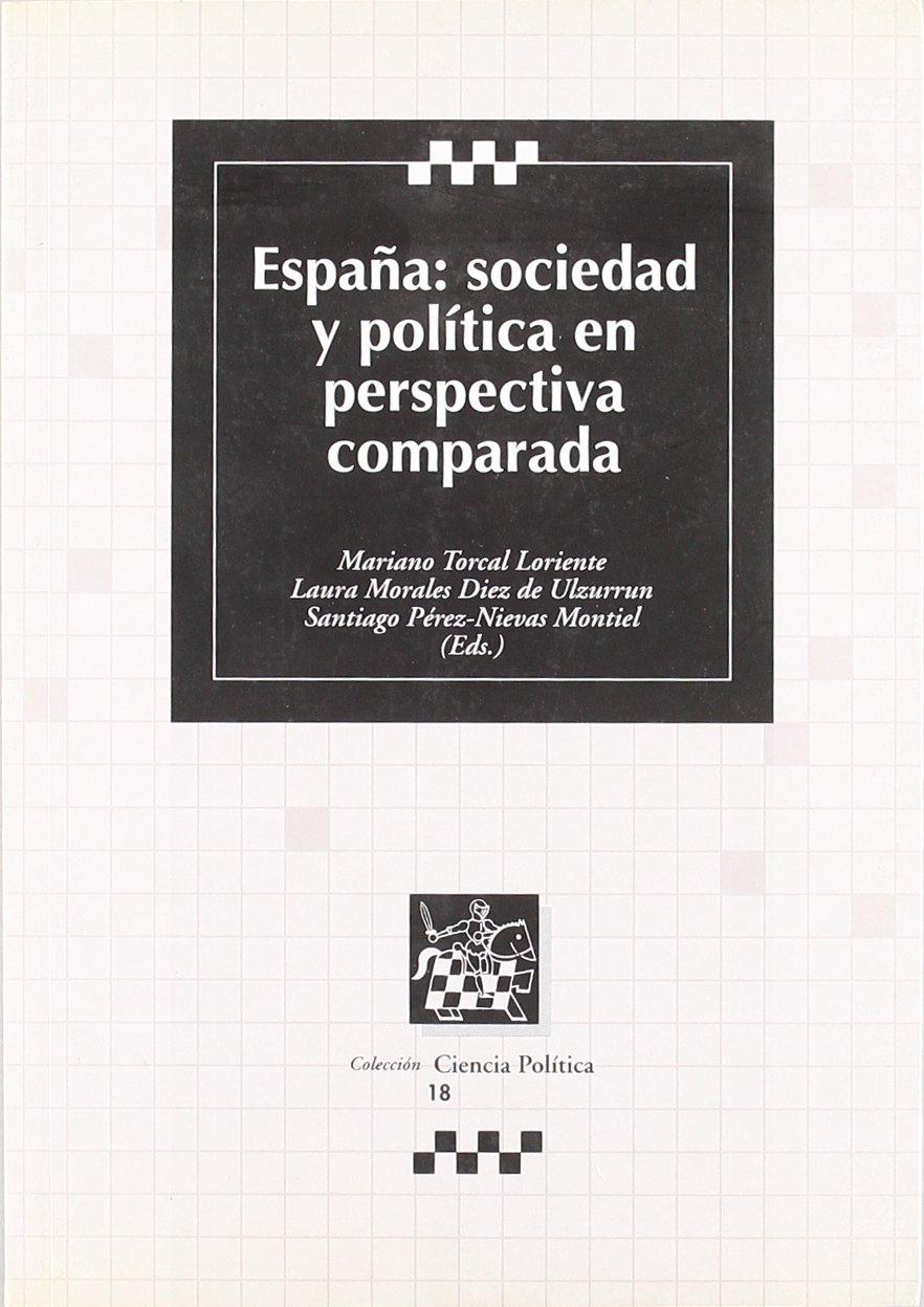España : sociedad y política en perspectiva comparada: Amazon.es: Mariano Torcal Loriente, Laura Morales Díez de Ulzurrun, Santiago Pérez-Nievas Montiel: Libros