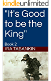 """""""It's Good to be the King"""": Book 2"""