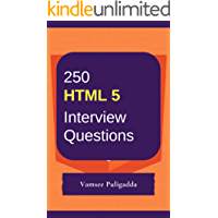 250 Most Important HTML 5 Interview Questions and Answers: Crack That Next Interview With Higher Salary In Less Preparation Time