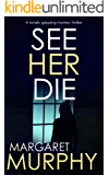 SEE HER DIE a totally gripping mystery thriller (Detective Jeff Rickman Book 2)