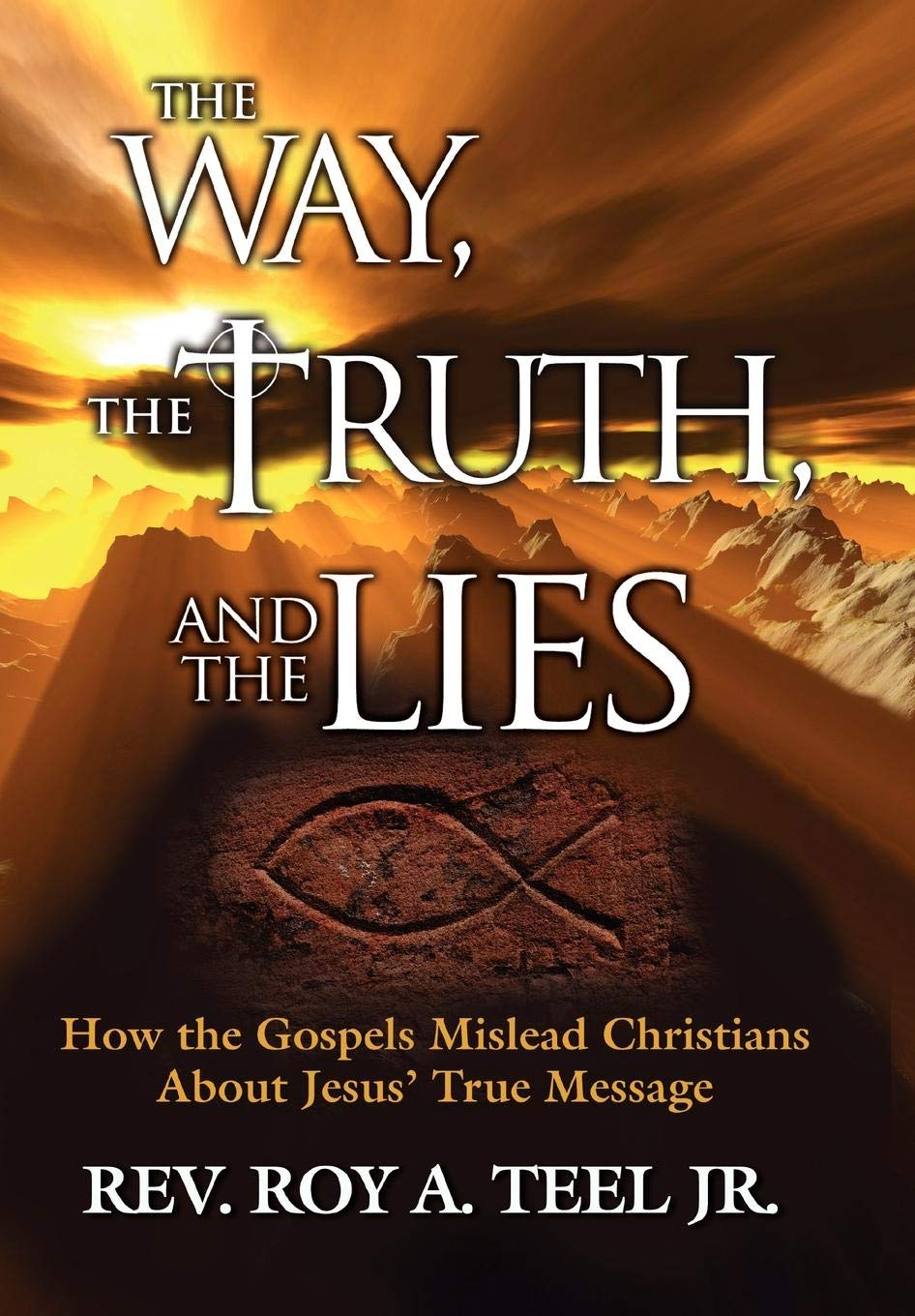 The Way, the Truth, and the Lies: Roy A. Teel Jr ...