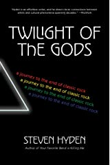 Twilight of the Gods: A Journey to the End of Classic Rock Kindle Edition