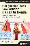 100 simples ideas para vender más en su tienda: Factores claves de éxito comercial en  retail