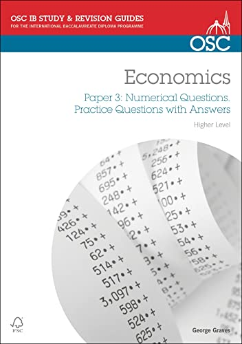 IB Economics: Paper 3 Numerical Questions Higher Level: Practice Questions with Answers (OSC IB Revision Guides for the International Baccalaureate Diploma)