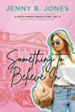 Something to Believe In (A Katie Parker Production Series)