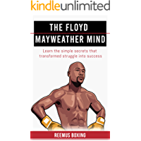 The Floyd Mayweather Mind: Learn The Simple Secrets That Transformed Struggle Into Success