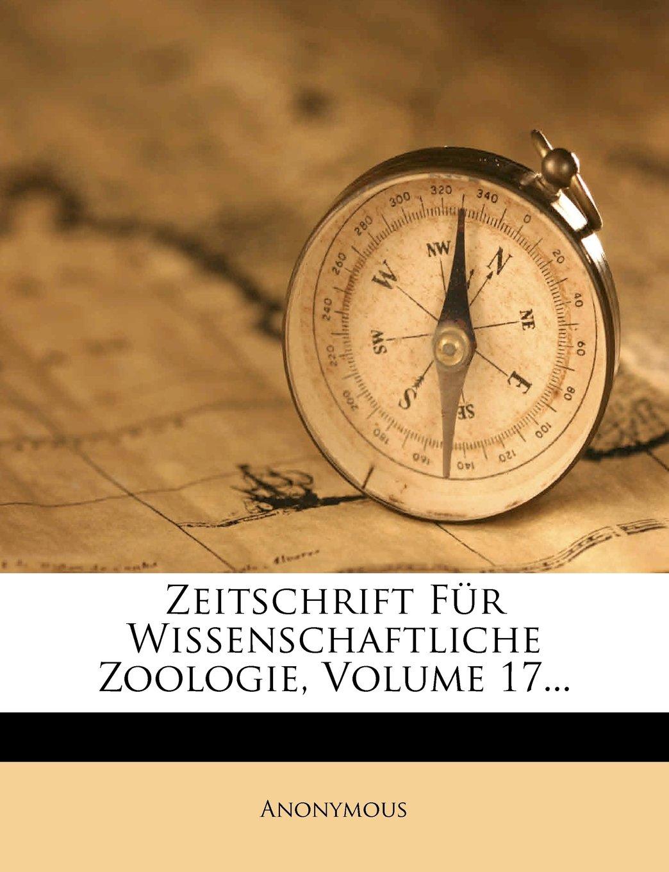 Read Online Zeitschrift Für Wissenschaftliche Zoologie, Volume 17... (German Edition) PDF