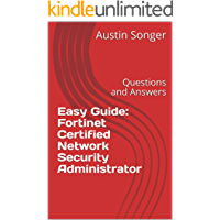 Easy Guide: Fortinet Certified Network Security Administrator: Questions and Answers (English Edition)