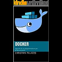 Docker: appunti di un programmatore per programmatori (Programmazione Vol. 15)
