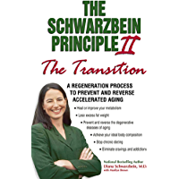 """The Schwarzbein Principle II, The """"Transition"""": A Regeneration Program to Prevent and Reverse Accelerated Aging (English Edition)"""
