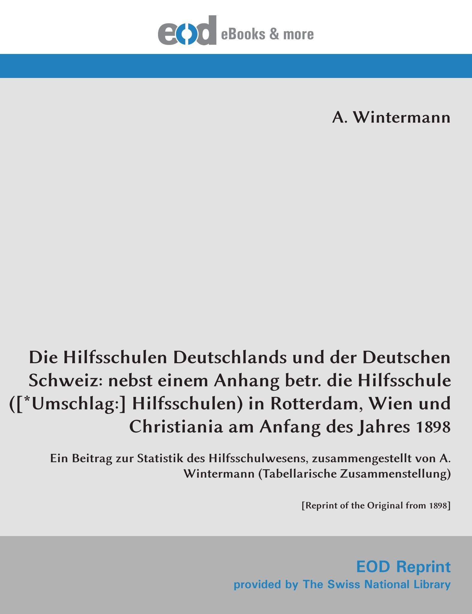Die Hilfsschulen Deutschlands und der Deutschen Schweiz: nebst einem Anhang betr. die Hilfsschule ([*Umschlag:] Hilfsschulen) in Rotterdam, Wien und ... of the Original from 1898] (German Edition) PDF