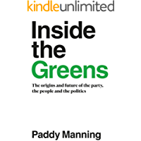 Inside the Greens: The Origins and Future of the Party, the People and the Politics