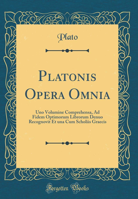 Platonis Opera Omnia: Uno Volumine Comprehensa, Ad Fidem Optimorum Librorum Denuo Recognovit Et una Cum Scholiis Graecis (Classic Reprint) (Latin Edition) PDF