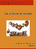 La scienza in cucina: e l'arte di mangiar bene