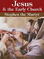 Jesus and the Early Church - Stephen & the Martyr