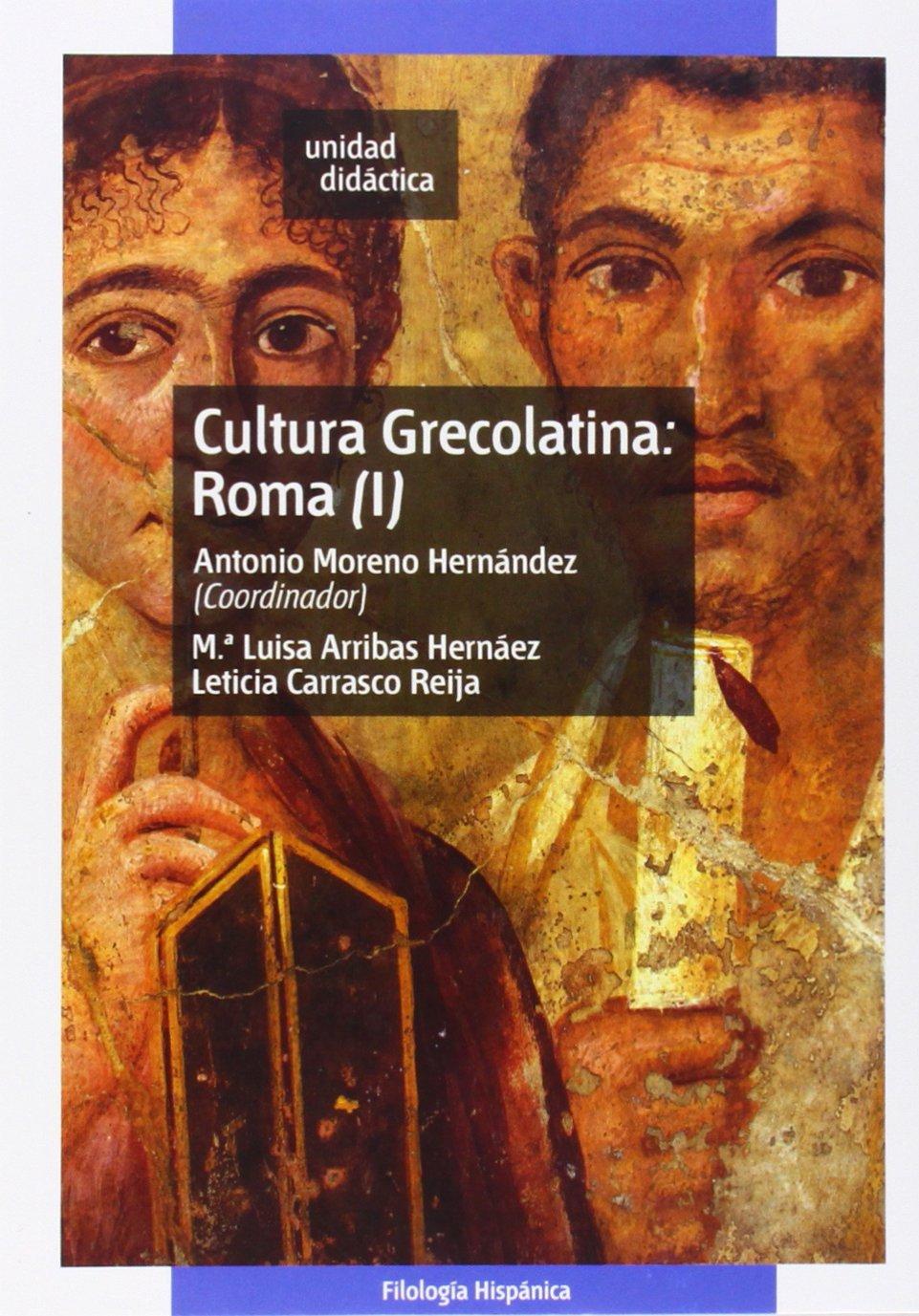 Cultura Grecolatina: Roma (I): 1 (UNIDAD DIDÁCTICA) Tapa blanda – 3 ene 2008 Antonio MORENO HERNÁNDEZ Mª Luisa ARRIBAS HERNÁEZ Leticia CARRASCO REIJA UNED