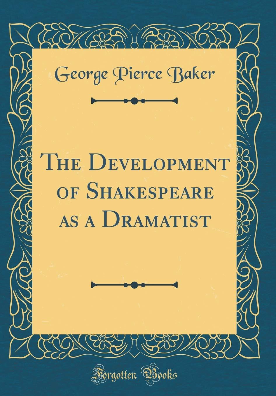 The Development of Shakespeare as a Dramatist (Classic Reprint) pdf epub