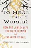 To Heal the World?: How the Jewish Left Corrupts