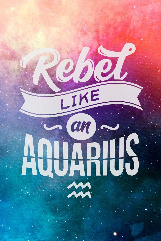 Rebel Like An Aquarius: Astrology Birthday Zodiac Sun Sign