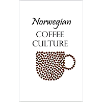 Norwegian Coffee Culture: Norway for Beginners (English Edition)