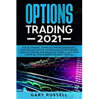 Options Trading 2021: For Beginners. Learn Advanced Strategies, Psychology Of The...
