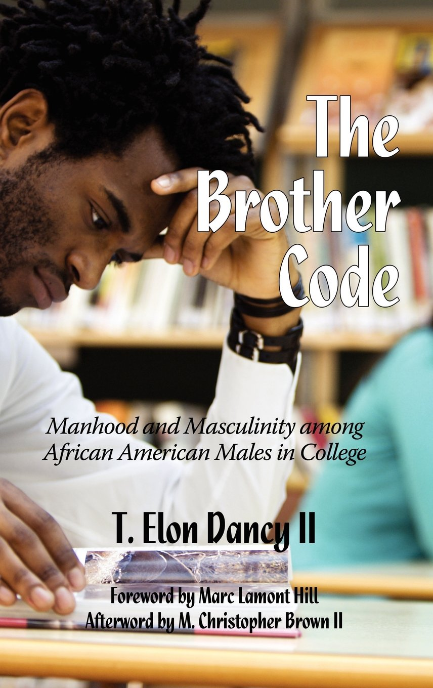 Download The Brother Code: Manhood and Masculinity Among African American Males in College (Hc) pdf epub