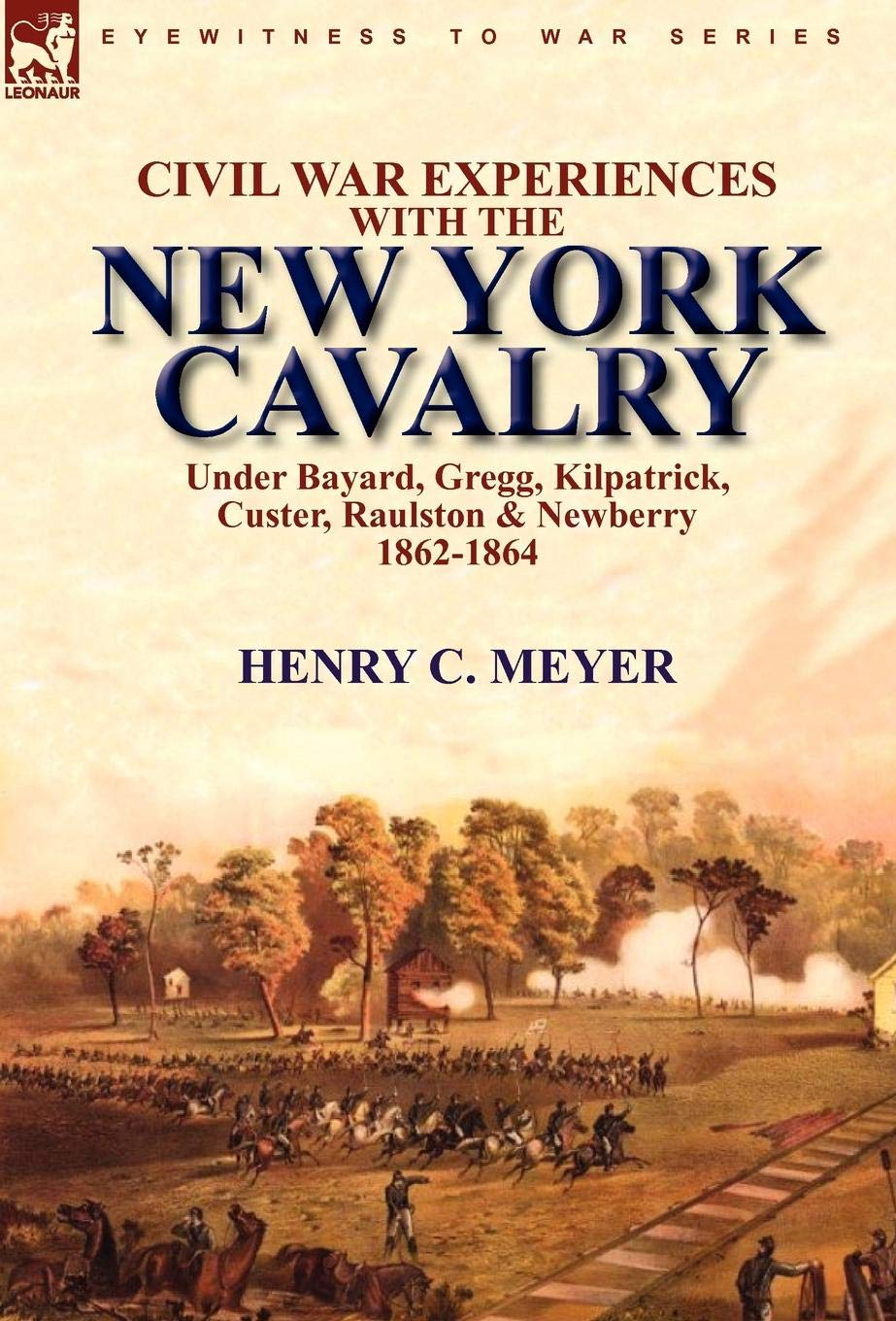 Download Civil War Experiences With the New York Cavalry Under Bayard, Gregg, Kilpatrick, Custer, Raulston & Newberry 1862-1864 ebook