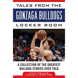 Tales from the Gonzaga Bulldogs Locker Room: A Collection of the Greatest Bulldog Stories Ever Told (Tales from the Team…