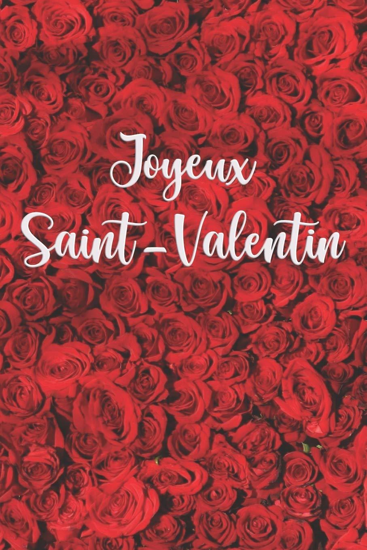 Joyeux Saint Valentin Carnet De Notes Cadeau Pour La Fete Des Amoureux 120 Pages Avec Papier Ligne Petit Format 15 24 X 22 86 Cm Des Roses Rouges French Edition Editions Cadeaux