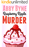 Raspberry Ripple Murder: A Bitsie's Bakeshop Culinary Cozy (Bitsie's Bakeshop Cozy Mysteries Book 1)