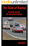 You Suck at Racing: A crash course for the novice driver