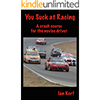 You Suck at Racing: A crash course for the novice driver (English Edition)
