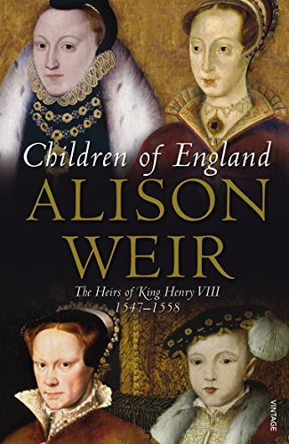 Children Of England: The Heirs of King Henry VIII 1547 1558 (English Edition)