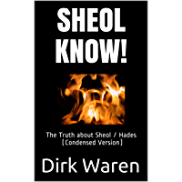 SHEOL KNOW!: The Truth about Sheol / Hades (Condensed Version) (English Edition)