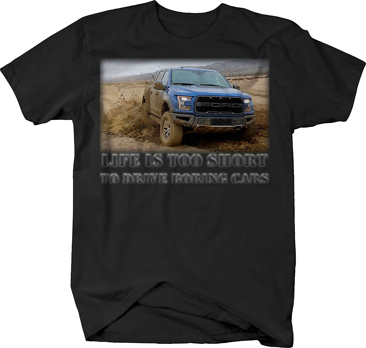 Ford F150 Raptor SVT Mud Offroad Tshirt OS Gear Life is Too Short Truck