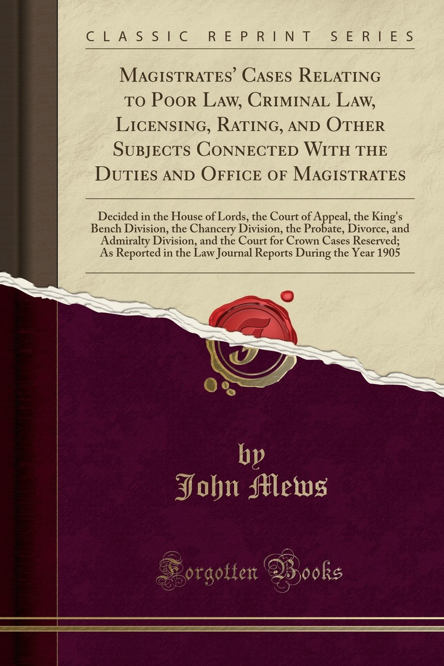 Magistrates' Cases Relating to Poor Law, Criminal Law, Licensing, Rating, and Other Subjects Connected With the Duties and Office of Magistrates: ... Division, the Chancery Division, the Pro pdf epub