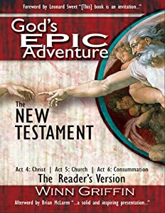 God's EPIC Adventure. The New Testament: Act 4: Christ | Act 5: Church | Act 6: Consummation (The Reader's Version)