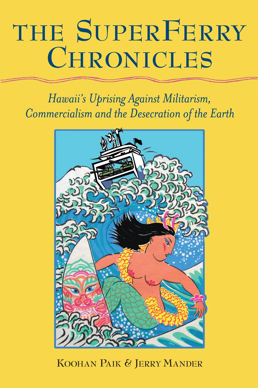 The Superferry Chronicles: Hawaii's Uprising Against Militarism, Commercialism, and the Desecration of the Earth ebook