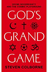 God's Grand Game: Divine Sovereignty and the Cosmic Playground Kindle Edition
