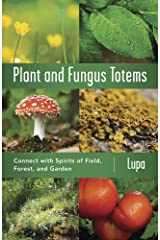 Plant and Fungus Totems: Connect with Spirits of Field, Forest, and Garden Kindle Edition