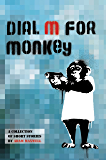 Dial M For Monkey: Flash Fiction & Short Stories with a twist