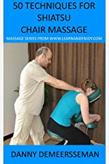 50 Techniques for Shiatsu Chair Massage (Massage Series from www.learnandenjoy.com Book 1) Kindle Edition