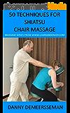 50 Techniques for Shiatsu Chair Massage (Massage Series from www.learnandenjoy.com Book 1) (English Edition)
